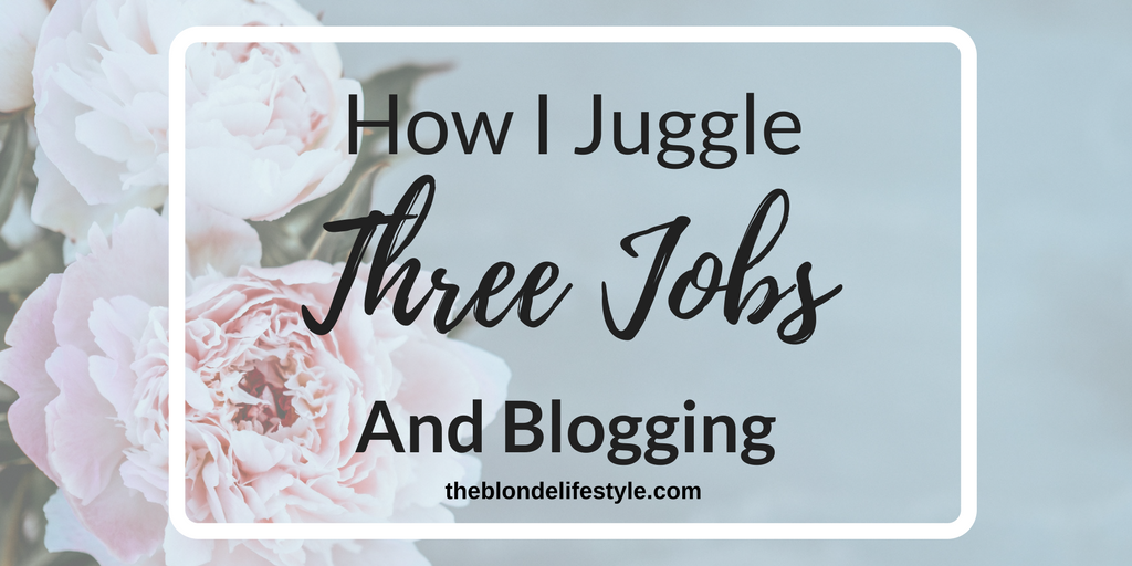 How I Juggle Three Jobs And Blogging
