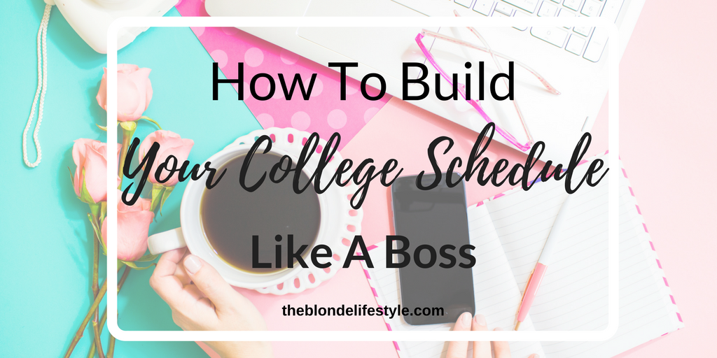 How To Build Your College Schedule Like A Boss