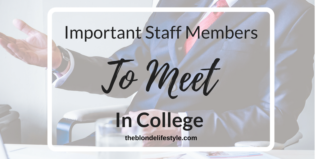 Important Staff Members To Meet In College