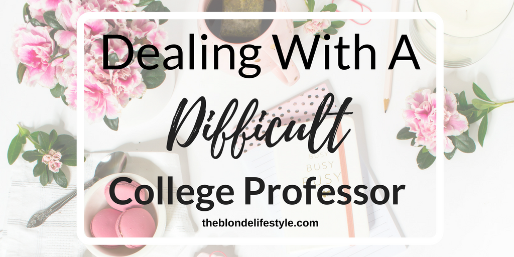 Dealing With A Difficult College Professor