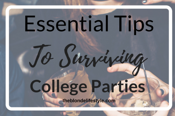 Essential Tips To Surviving College Parties-- theblondelifestyle.com