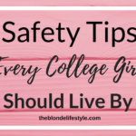 Safety Tips Every College Girl Should Live By