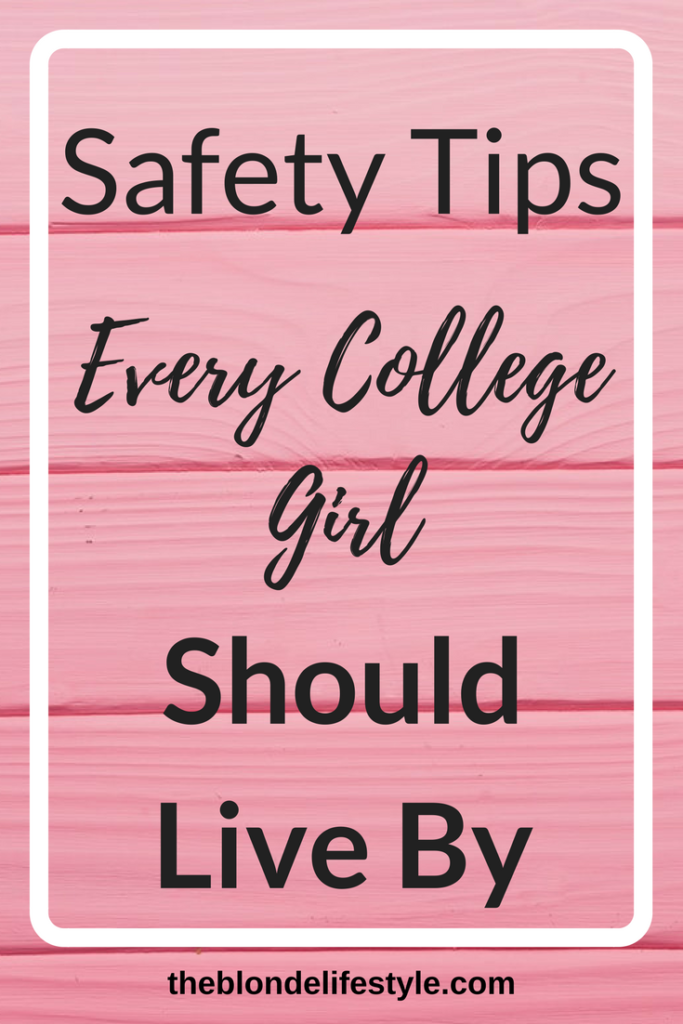 College is full of new and fun experiences, but staying safe should be your main priority! Safety Tips Every College Girl Should Live By!