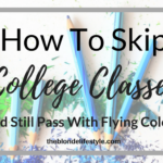 How To Skip College Classes And Still Pass With Flying Colors