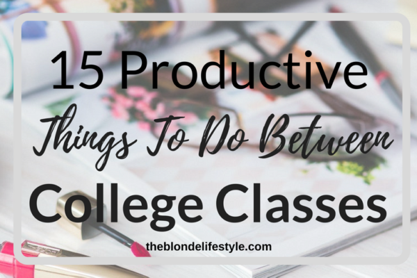 Since Freshman Year I've never had the perfect college schedule. I've always had awkward blocks of time between my college classes and never got anything done between them. Here area a few productive things to do between your college classes to get the most out of your day! --theblondelifestyle.com