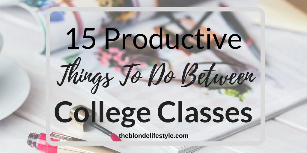 15 Productive Things To Do Between College Classes