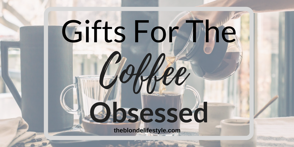 Gift Guide For The Coffee Obsessed