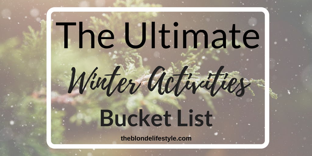 The Ultimate Winter Activities Bucket List