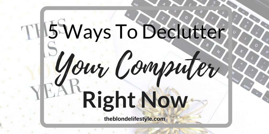 5 Ways To Declutter Your Computer Right Now