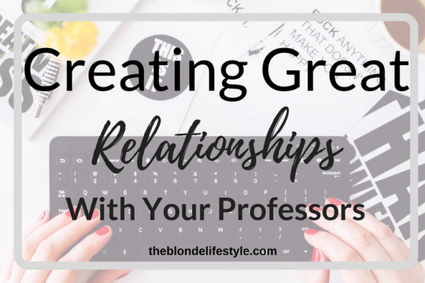 Your professors are some of the most important and valuable people you'll meet during your college journey. From academic help to recommendation letters and internship help, they can really get you on your feet! Creating Great Relationships With Your Professors --theblondelifestyle.com