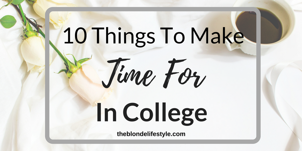 10 Things To Make Time For In College