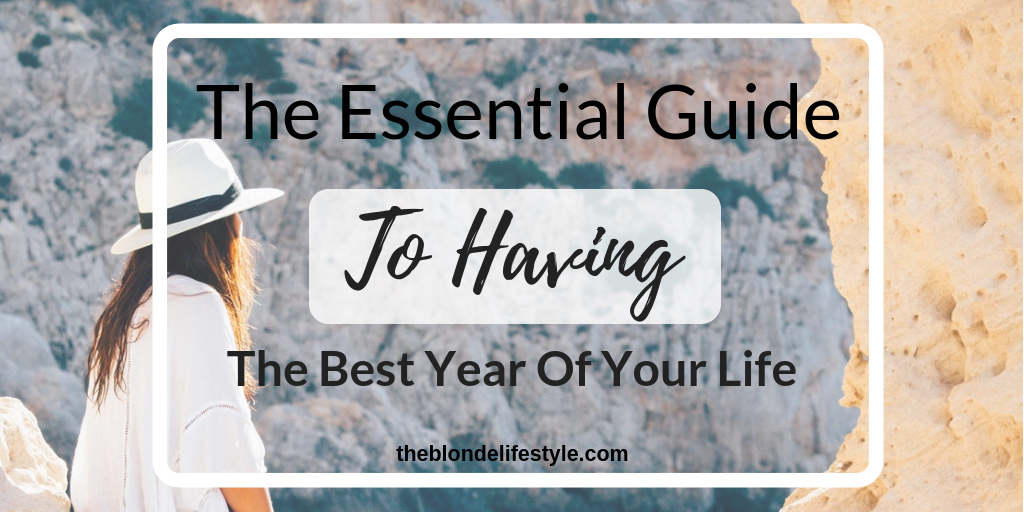 The Essential Guide To Having The Best Year Of Your Life