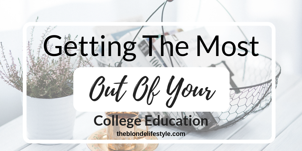 Getting The Most Out Of Your College Education