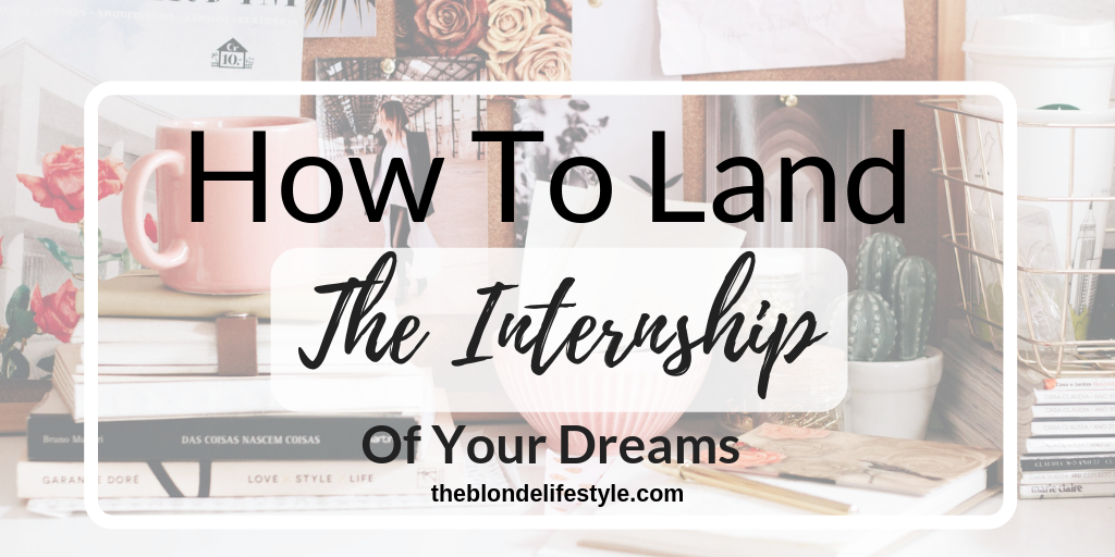 How To Land The Internship Of Your Dreams