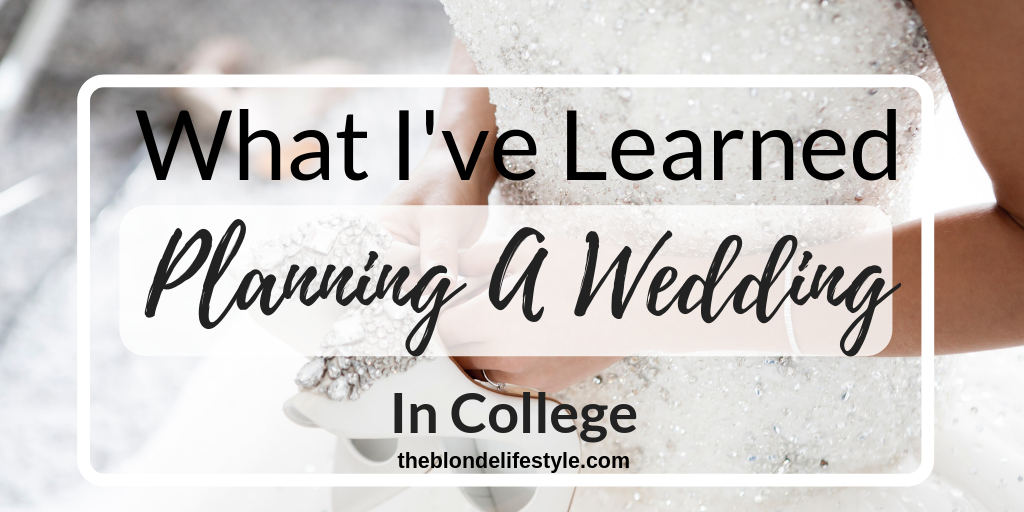 What I've Learned Planning A Wedding In College